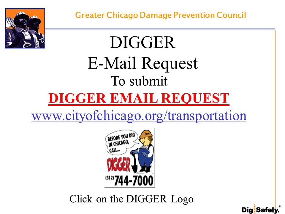 Greater Chicago Damage Prevention Council DIGGER E-Mail Request To submit DIGGER EMAIL REQUEST www.cityofchicago.org/transportation Click on the DIGGER Logo
