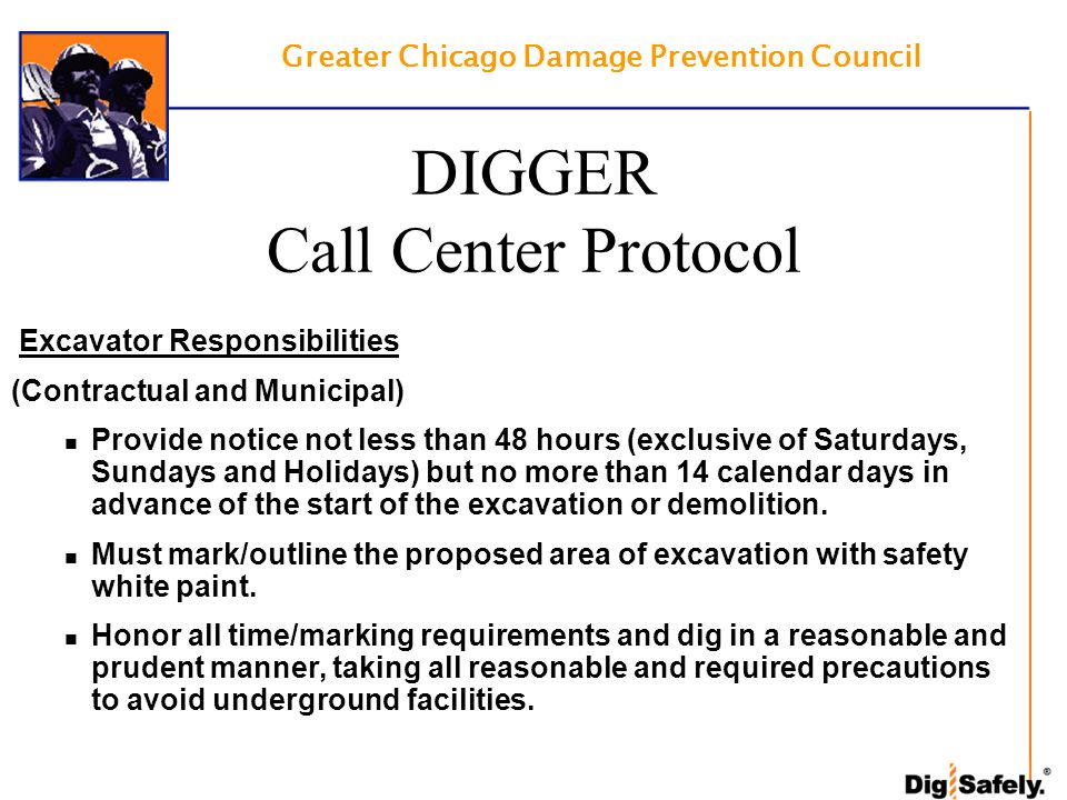 Greater Chicago Damage Prevention Council DIGGER Call Center Protocol Excavator Responsibilities (Contractual and Municipal) Provide notice not less t