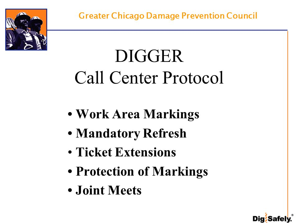 Work Area Markings Mandatory Refresh Ticket Extensions Protection of Markings Joint Meets Greater Chicago Damage Prevention Council DIGGER Call Center