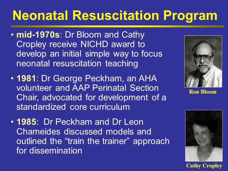 Neonatal Resuscitation Program mid-1970s: Dr Bloom and Cathy Cropley receive NICHD award to develop an initial simple way to focus neonatal resuscitat