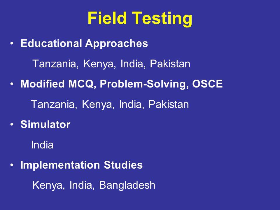 Field Testing Educational Approaches Tanzania, Kenya, India, Pakistan Modified MCQ, Problem-Solving, OSCE Tanzania, Kenya, India, Pakistan Simulator I