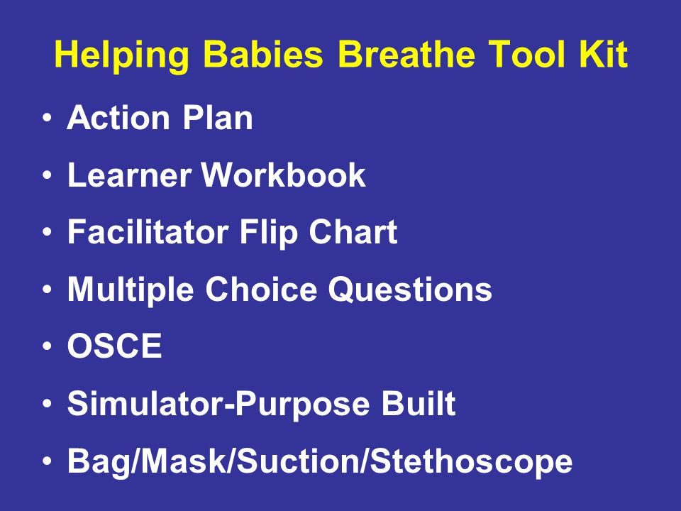 Helping Babies Breathe Tool Kit Action Plan Learner Workbook Facilitator Flip Chart Multiple Choice Questions OSCE Simulator-Purpose Built Bag/Mask/Su
