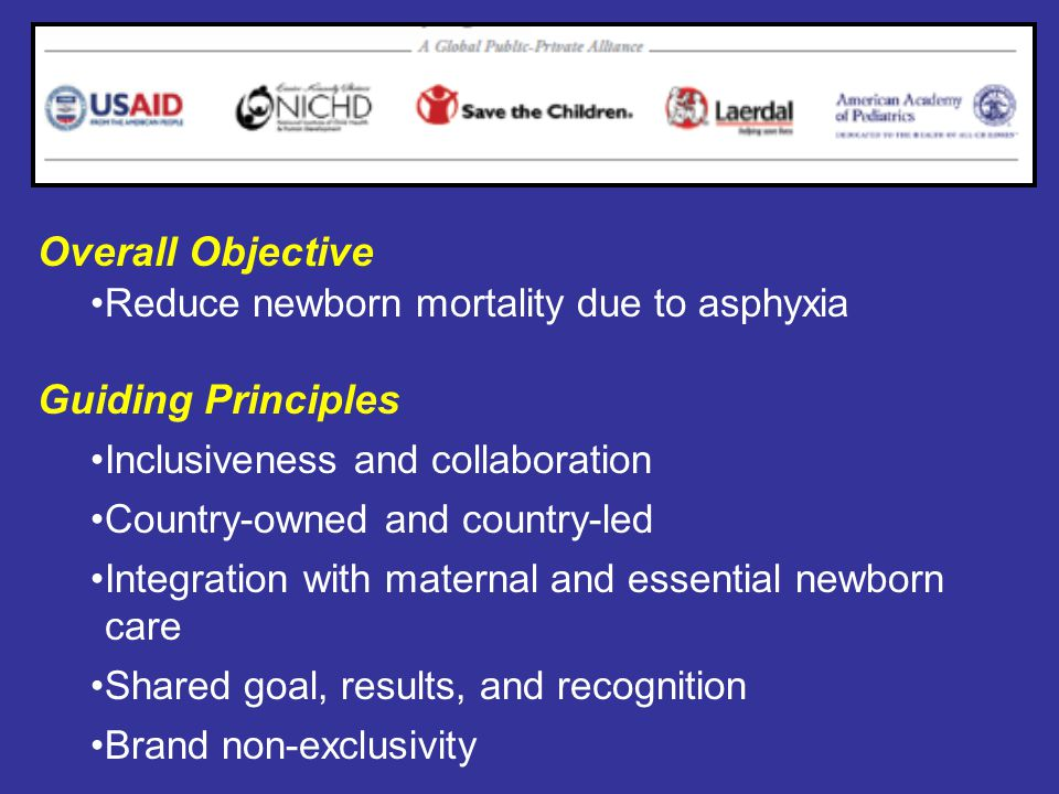 Global Development Alliance Overall Objective Reduce newborn mortality due to asphyxia Guiding Principles Inclusiveness and collaboration Country-owne