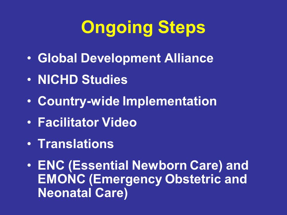 Ongoing Steps Global Development Alliance NICHD Studies Country-wide Implementation Facilitator Video Translations ENC (Essential Newborn Care) and EM