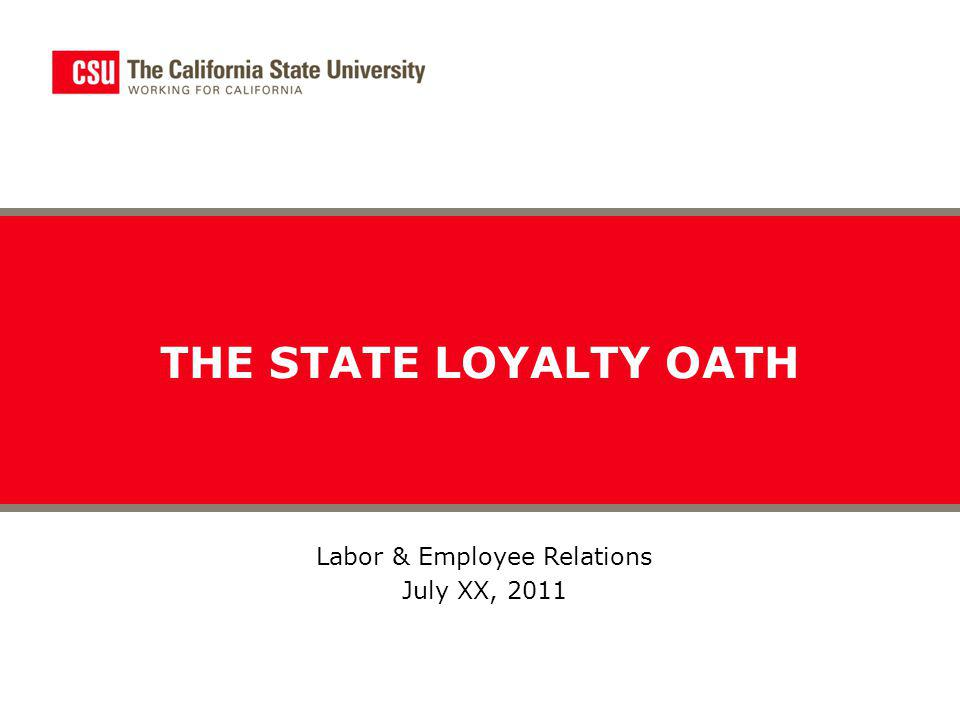 THE STATE LOYALTY OATH Labor & Employee Relations July XX, 2011