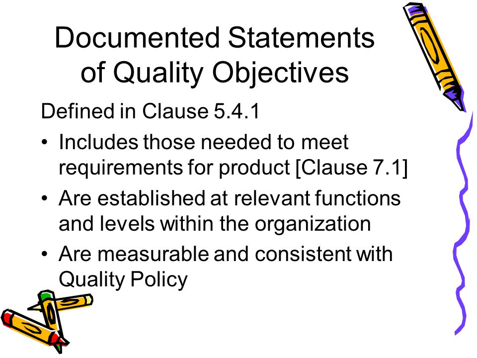 Documented Statements of Quality Objectives Defined in Clause 5.4.1 Includes those needed to meet requirements for product [Clause 7.1] Are establishe