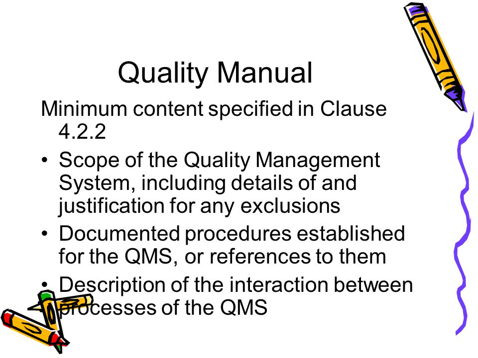 Quality Manual Minimum content specified in Clause 4.2.2 Scope of the Quality Management System, including details of and justification for any exclus