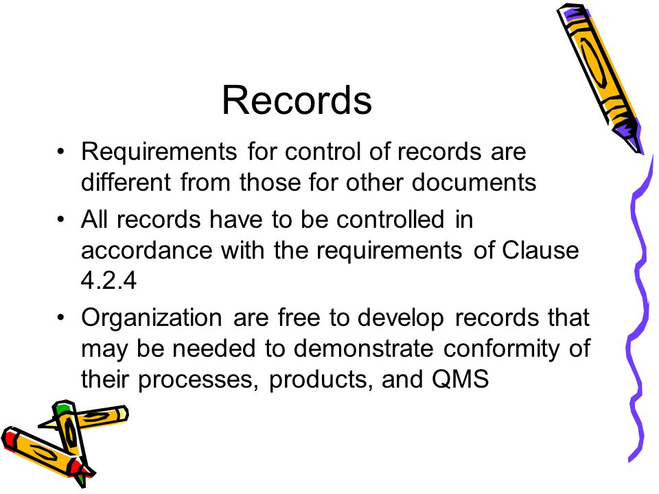 Records Requirements for control of records are different from those for other documents All records have to be controlled in accordance with the requ