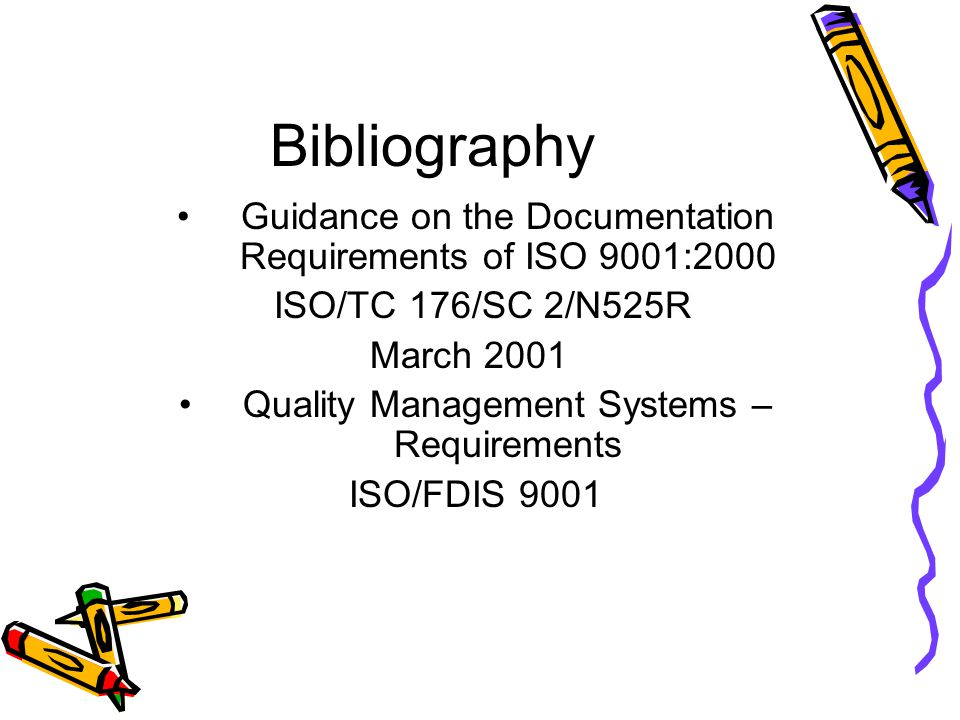 Bibliography Guidance on the Documentation Requirements of ISO 9001:2000 ISO/TC 176/SC 2/N525R March 2001 Quality Management Systems – Requirements ISO/FDIS 9001