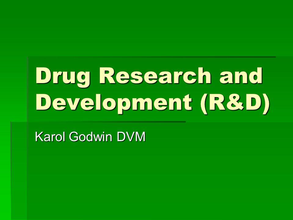 Drug Research and Development (R&D) Karol Godwin DVM