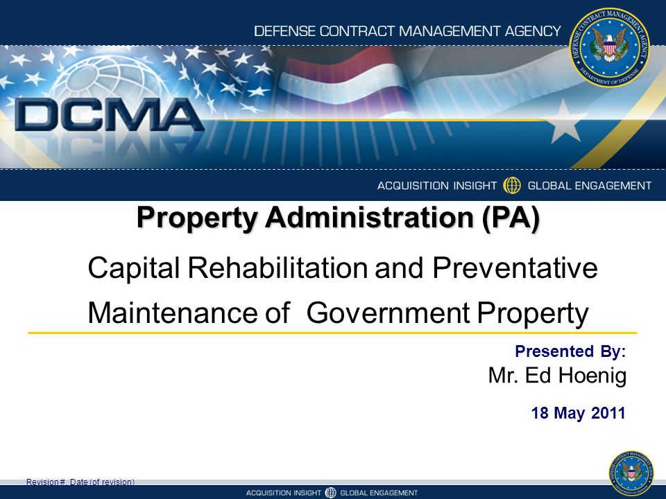 Property Administration (PA) Capital Rehabilitation and Preventative Maintenance of Government Property Revision #, Date (of revision) Presented By: Mr.