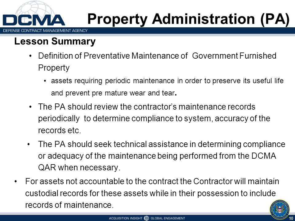 Lesson Summary Definition of Preventative Maintenance of Government Furnished Property assets requiring periodic maintenance in order to preserve its useful life and prevent pre mature wear and tear.