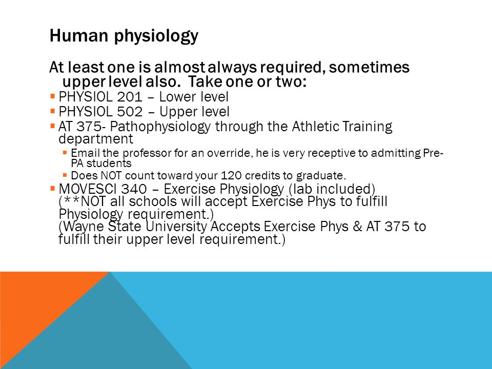 Human physiology At least one is almost always required, sometimes upper level also.