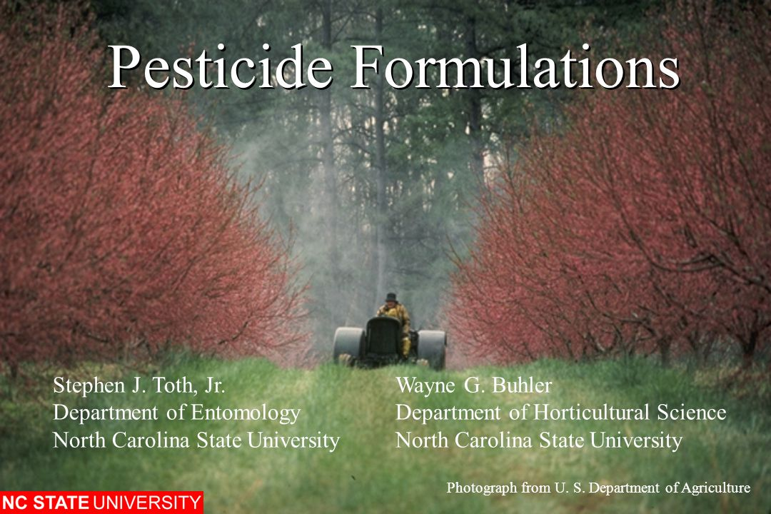 Pesticide Formulations Photograph from U. S. Department of Agriculture Stephen J. Toth, Jr.Wayne G. Buhler Department of EntomologyDepartment of Horti