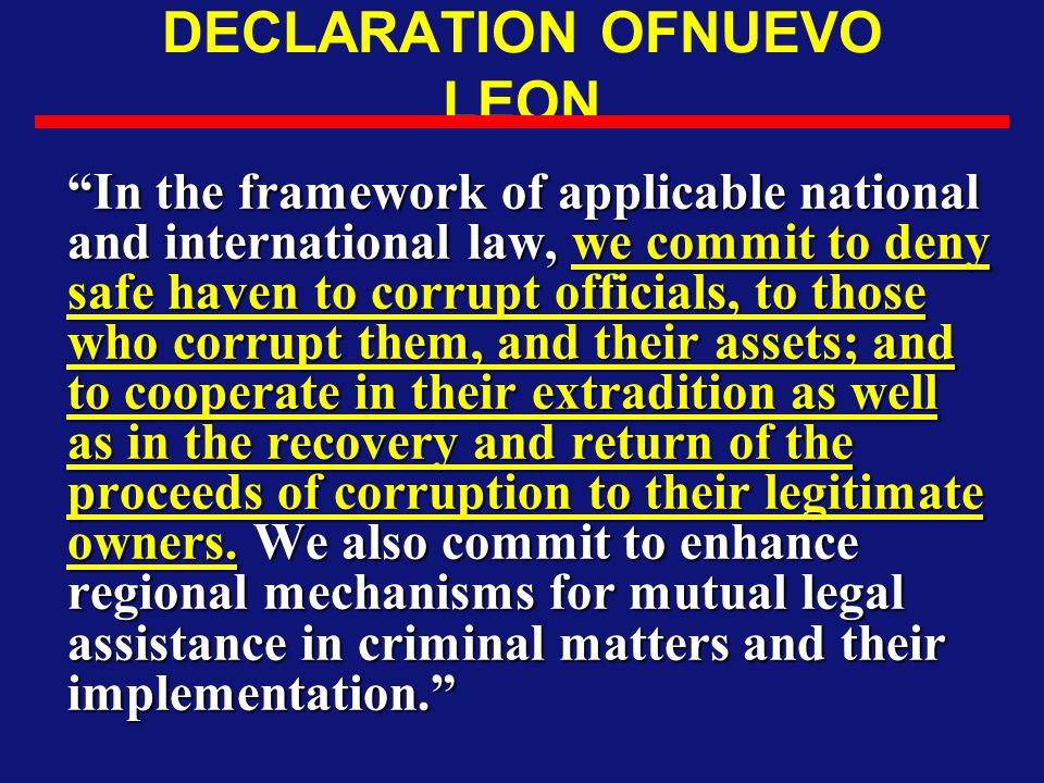 "DECLARATION OFNUEVO LEON ""In the framework of applicable national and international law, we commit to deny safe haven to corrupt officials, to those w"