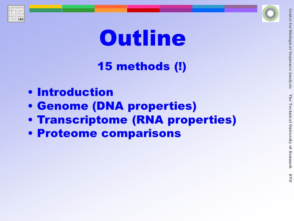 Outline Introduction Genome (DNA properties) Transcriptome (RNA properties) Proteome comparisons 15 methods (!)