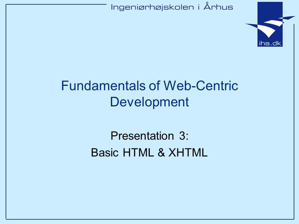 Ingeniørhøjskolen i Århus Agenda HTML & XHTML –Background –Browser Rendering –Basic HTML Elements –W3C validation service –HTML Elements Headers Links Formatting Images Lists