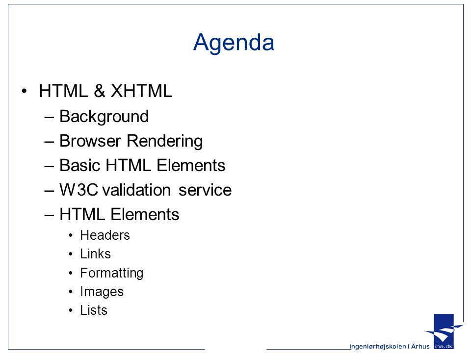 Ingeniørhøjskolen i Århus HTML – How it Looks 1 2 <!DOCTYPE html PUBLIC -//W3C//DTD XHTML 1.0 Strict//EN 3 http://www.w3.org/TR/xhtml1/DTD/xhtml1-strict.dtd > 4 5 6 7 8 9 10 Internet and WWW How to Program - Welcome 11 12 13 14 Welcome to XHTML.