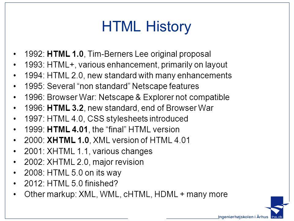Ingeniørhøjskolen i Århus HTML vs XHTML XHTML is the successor of HTML –XML compliant version of HTML –Why.