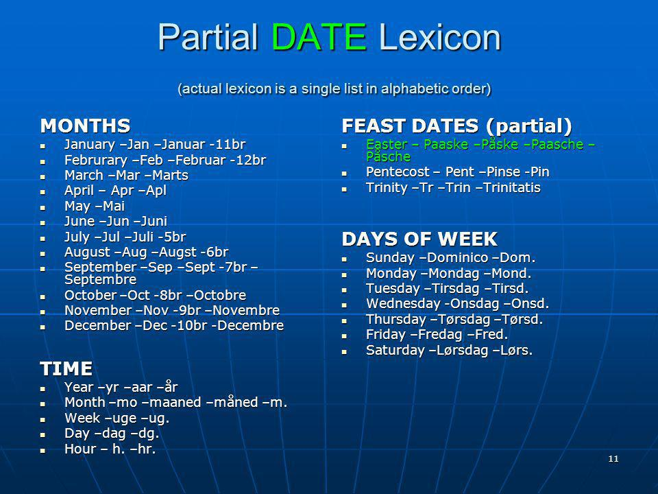 11 Partial DATE Lexicon (actual lexicon is a single list in alphabetic order) MONTHS January –Jan –Januar -11br January –Jan –Januar -11br Februrary –