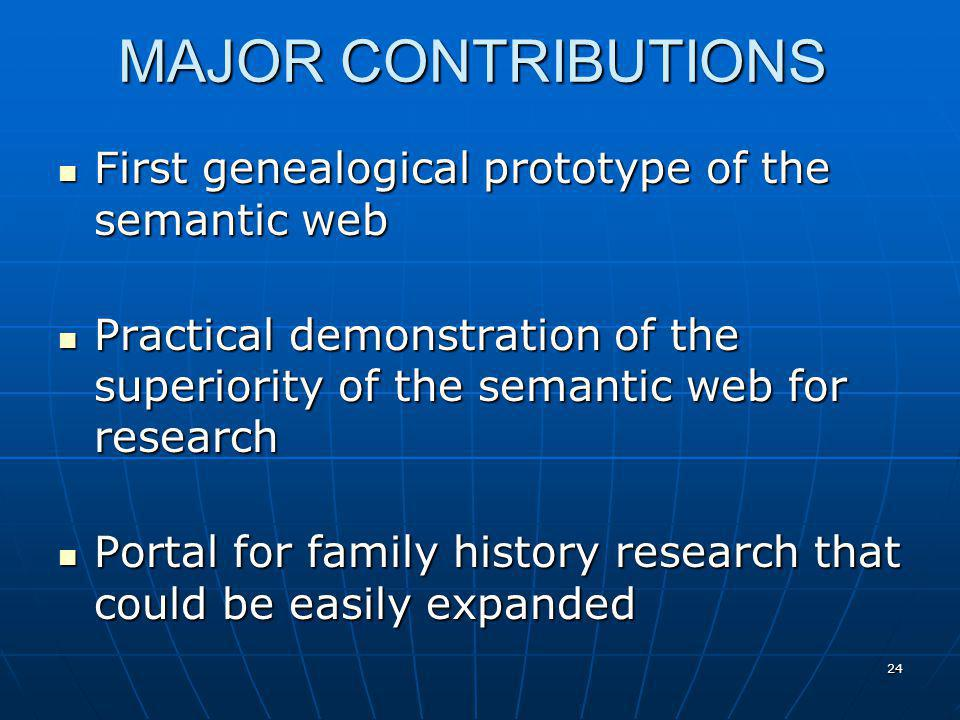 24 MAJOR CONTRIBUTIONS First genealogical prototype of the semantic web First genealogical prototype of the semantic web Practical demonstration of th