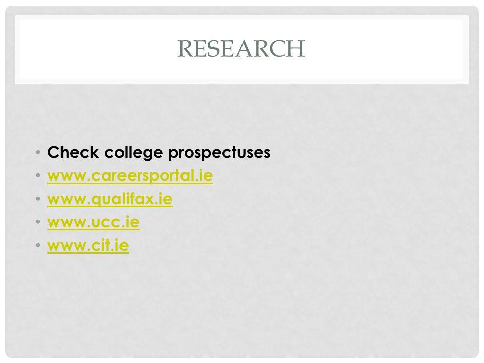 RESEARCH Check college prospectuses www.careersportal.ie www.qualifax.ie www.ucc.ie www.cit.ie