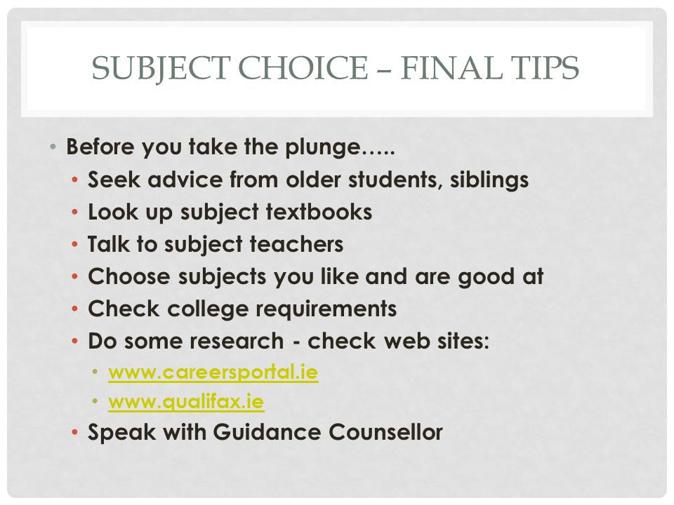 SUBJECT CHOICE – FINAL TIPS Before you take the plunge…..
