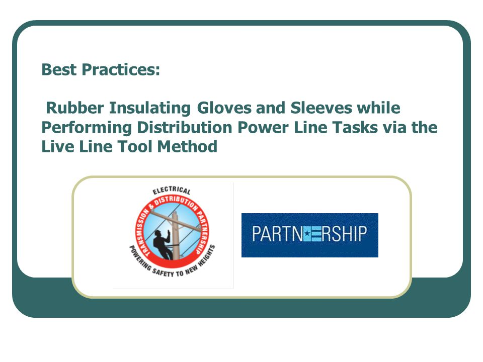 Best Practices: Rubber Insulating Gloves and Sleeves while Performing Distribution Power Line Tasks via the Live Line Tool Method