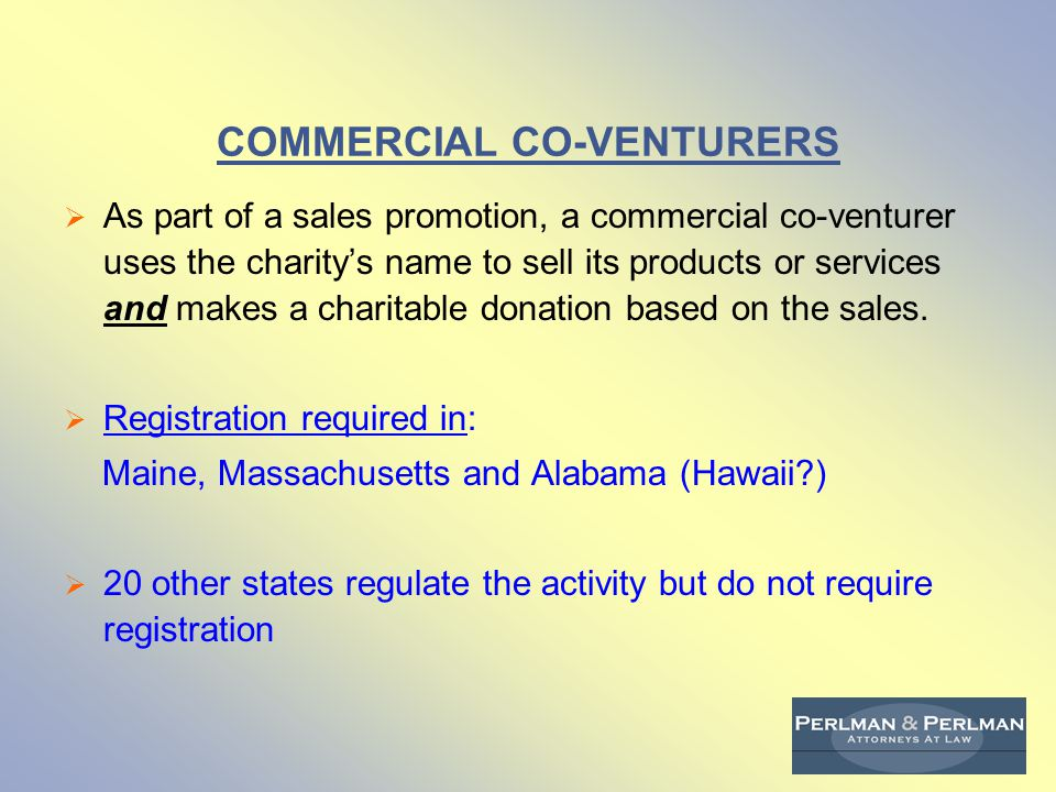 COMMERCIAL CO-VENTURERS  As part of a sales promotion, a commercial co-venturer uses the charity's name to sell its products or services and makes a charitable donation based on the sales.