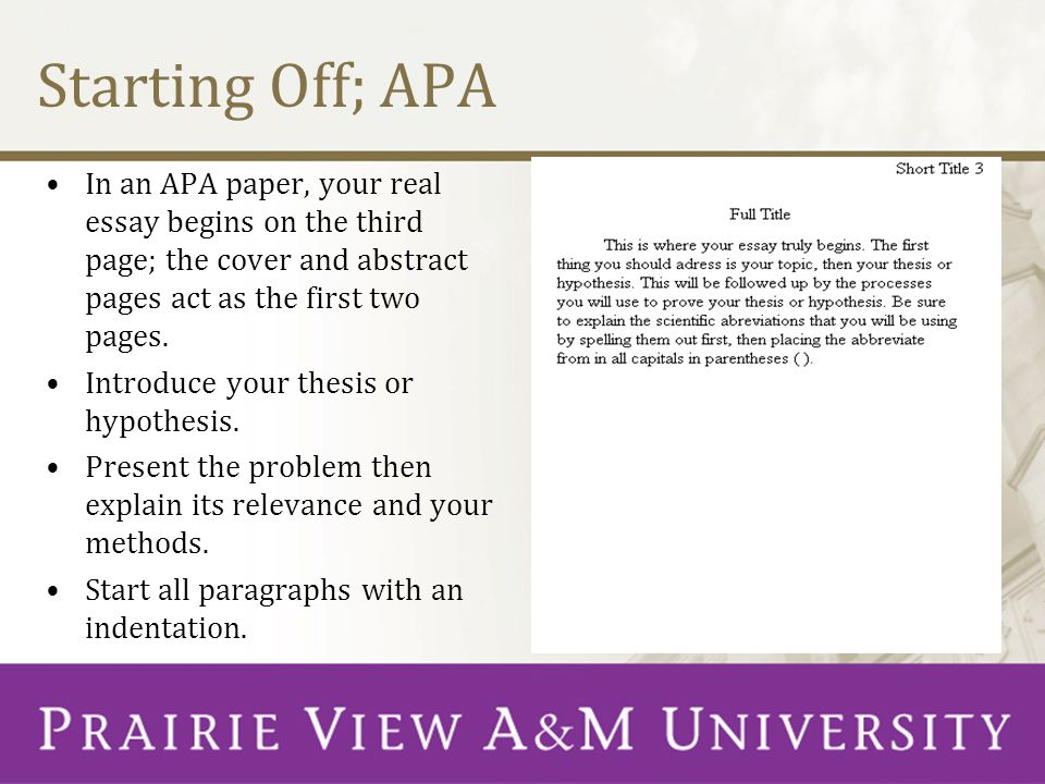 Starting Off; APA In an APA paper, your real essay begins on the third page; the cover and abstract pages act as the first two pages. Introduce your t