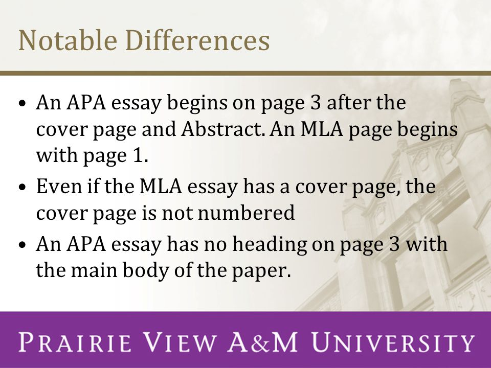 Notable Differences An APA essay begins on page 3 after the cover page and Abstract. An MLA page begins with page 1. Even if the MLA essay has a cover