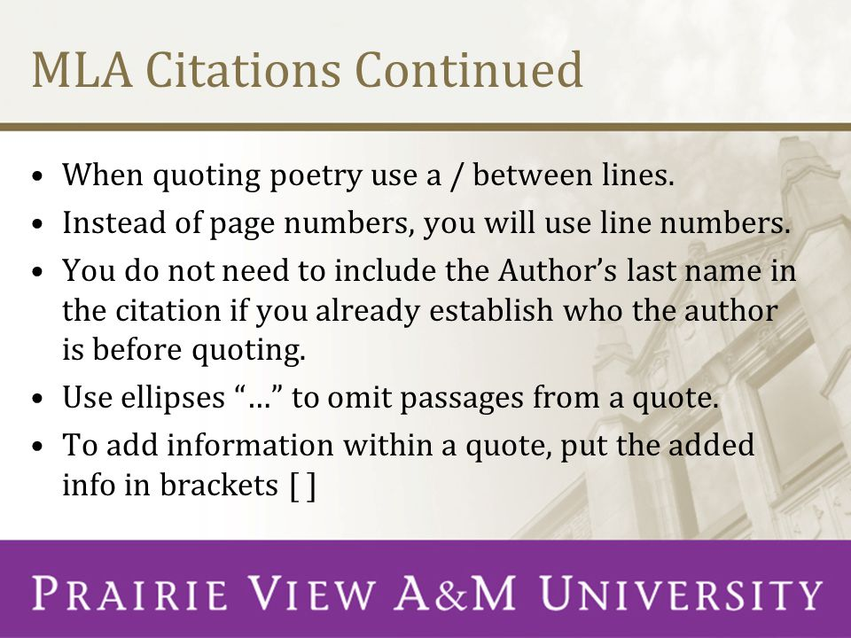 MLA Citations Continued When quoting poetry use a / between lines. Instead of page numbers, you will use line numbers. You do not need to include the