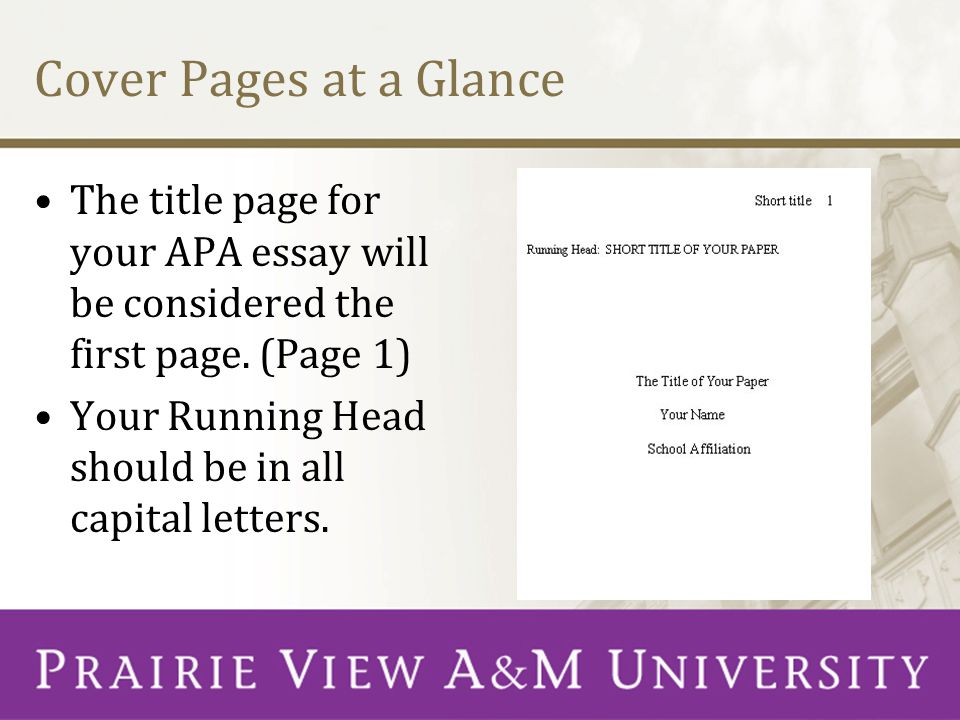 Cover Pages at a Glance The title page for your APA essay will be considered the first page. (Page 1) Your Running Head should be in all capital lette