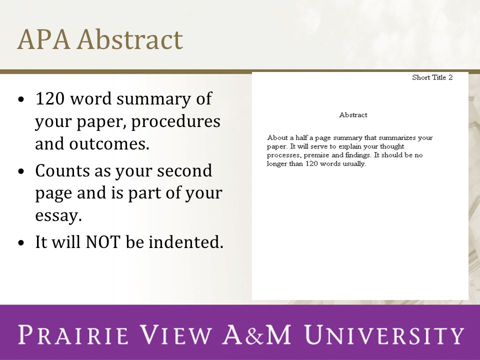 APA Abstract 120 word summary of your paper, procedures and outcomes. Counts as your second page and is part of your essay. It will NOT be indented.