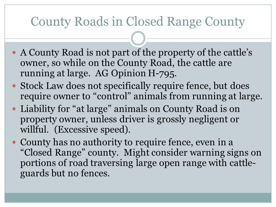County Roads in Closed Range County A County Road is not part of the property of the cattle's owner, so while on the County Road, the cattle are running at large.