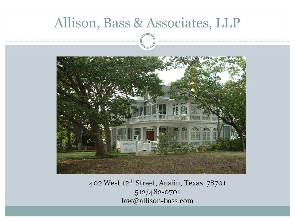 Allison, Bass & Associates, LLP 402 West 12 th Street, Austin, Texas 78701 512/482-0701 law@allison-bass.com