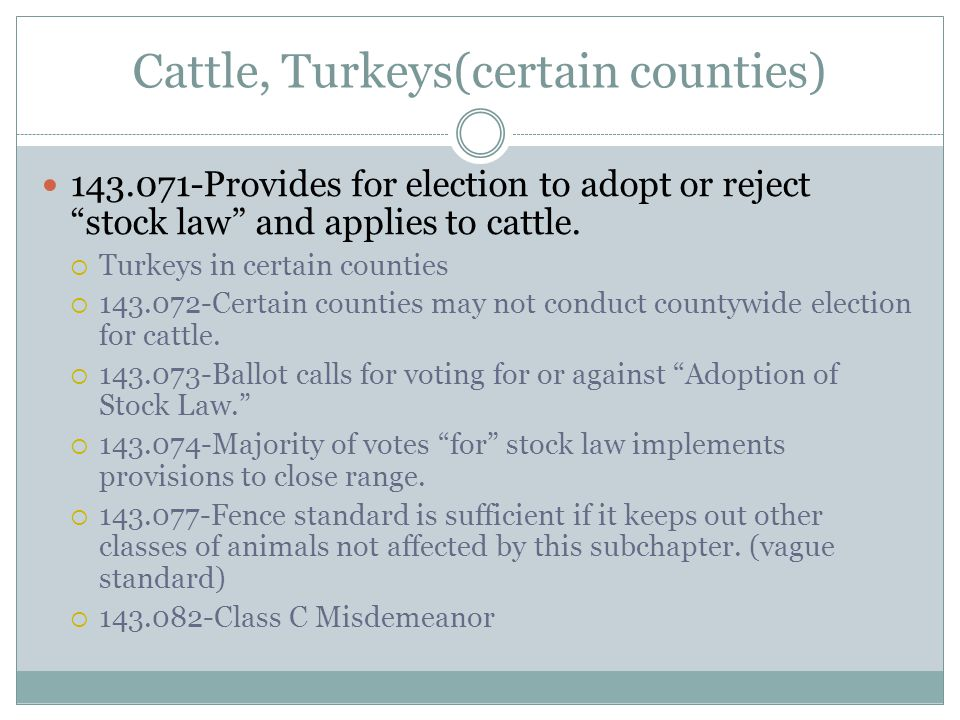 """Cattle, Turkeys(certain counties) 143.071-Provides for election to adopt or reject """"stock law"""" and applies to cattle.  Turkeys in certain counties """