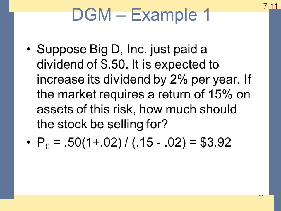 1-11 7-11 11 DGM – Example 1 Suppose Big D, Inc. just paid a dividend of $.50.