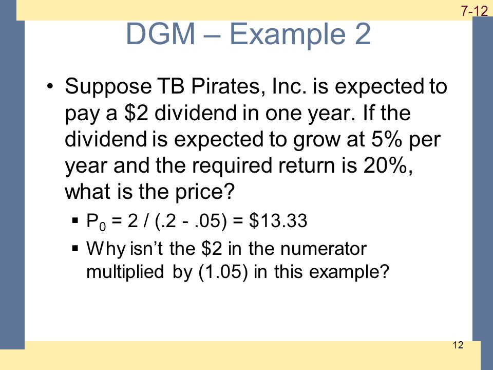 1-12 7-12 12 DGM – Example 2 Suppose TB Pirates, Inc.