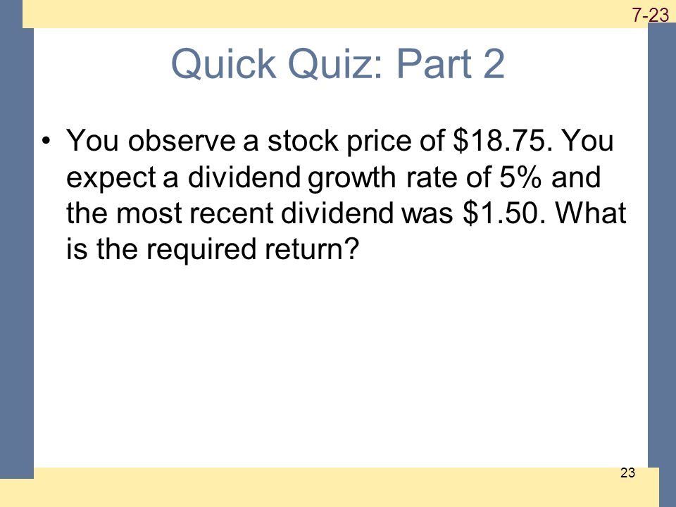 1-23 7-23 23 Quick Quiz: Part 2 You observe a stock price of $18.75.