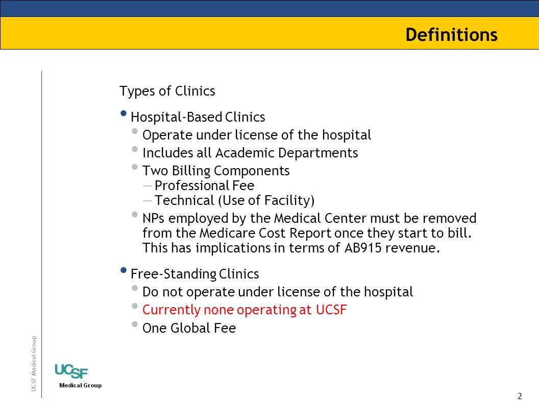 2 UCSF Medical Group Definitions Types of Clinics Hospital-Based Clinics Operate under license of the hospital Includes all Academic Departments Two B