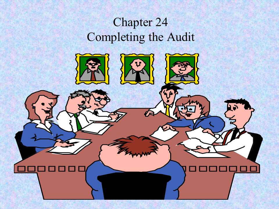 Chapter 24 Completing the Audit