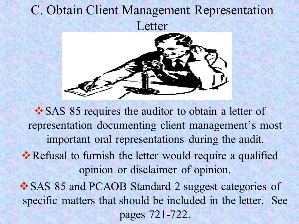 C. Obtain Client Management Representation Letter  SAS 85 requires the auditor to obtain a letter of representation documenting client management's m