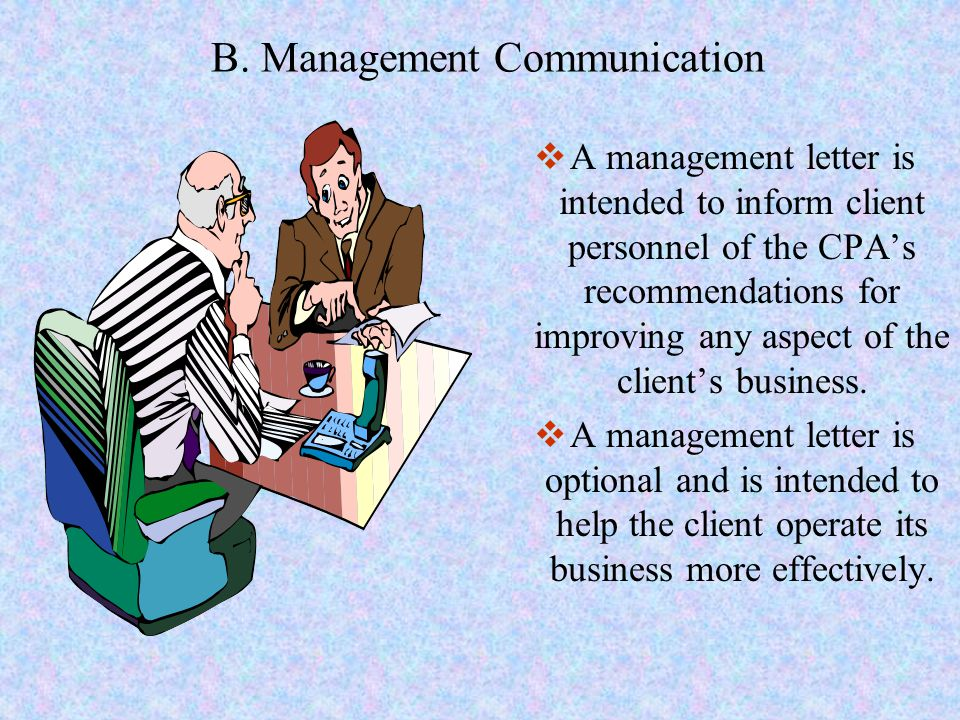 B. Management Communication  A management letter is intended to inform client personnel of the CPA's recommendations for improving any aspect of the