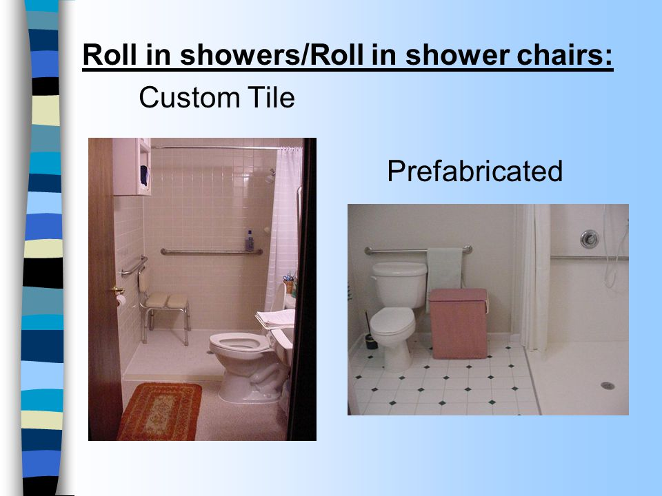 Roll in showers/Roll in shower chairs: Custom Tile Prefabricated