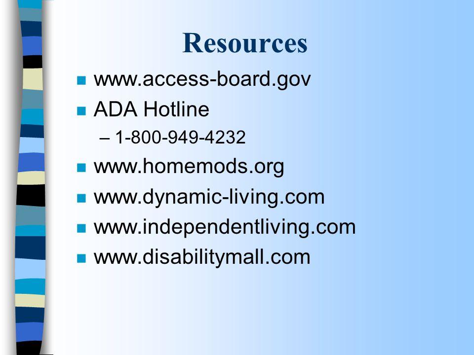 Resources n www.access-board.gov n ADA Hotline –1-800-949-4232 n www.homemods.org n www.dynamic-living.com n www.independentliving.com n www.disabilitymall.com