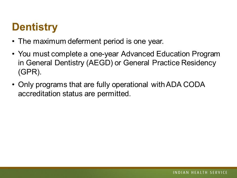 Dentistry The maximum deferment period is one year.