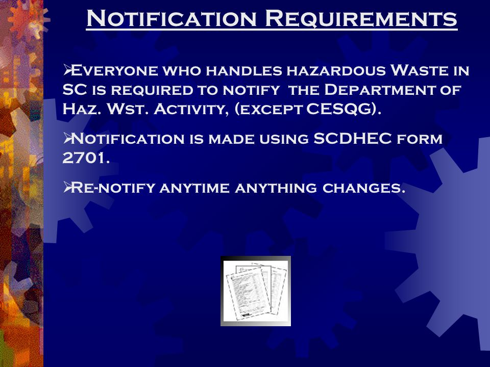Notification Requirements  Everyone who handles hazardous Waste in SC is required to notify the Department of Haz. Wst. Activity, (except CESQG).  N