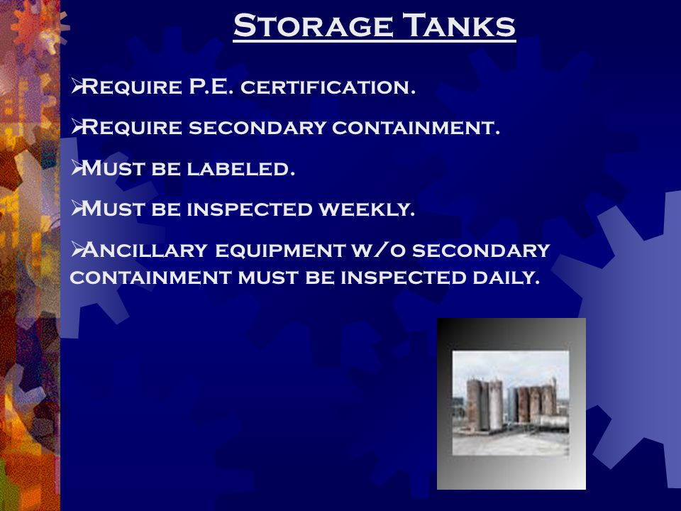 Storage Tanks  Require P.E. certification.  Require secondary containment.
