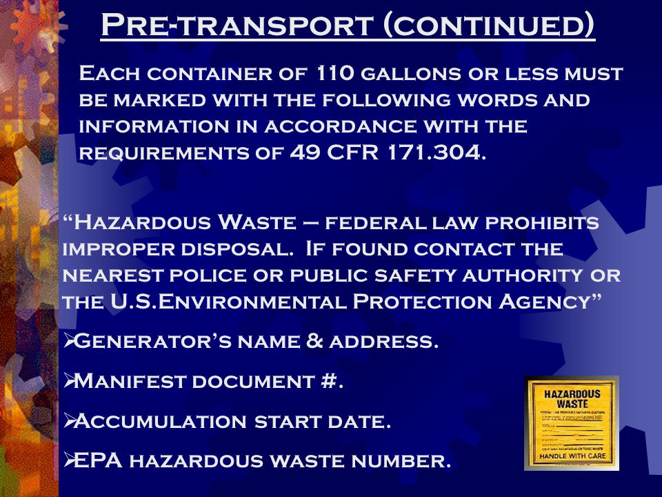 Pre-transport (continued) Each container of 110 gallons or less must be marked with the following words and information in accordance with the require